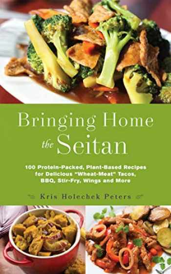 """9781612436081-1612436080-Bringing Home the Seitan: 100 Protein-Packed, Plant-Based Recipes for Delicious """"Wheat-Meat"""" Tacos, BBQ, Stir-Fry, Wings and More"""