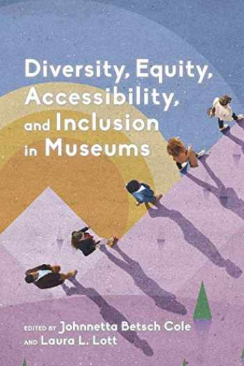 9781538118627-1538118629-Diversity, Equity, Accessibility, and Inclusion in Museums (American Alliance of Museums)