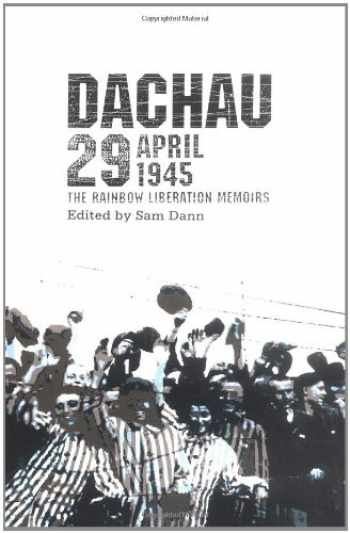 9780896723917-0896723917-Dachau 29 April 1945: The Rainbow Liberation Memoirs
