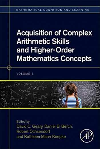 9780128050866-0128050861-Acquisition of Complex Arithmetic Skills and Higher-Order Mathematics Concepts (Volume 3) (Mathematical Cognition and Learning (Print), Volume 3)