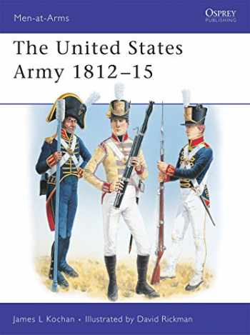 9781841760513-184176051X-The United States Army : 1812-1815 (Men-At-Arms Series, 345)