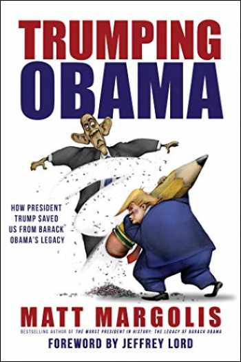 9781642931372-1642931373-Trumping Obama: How President Trump Saved Us From Barack Obama's Legacy