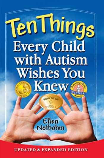 9781935274650-1935274651-Ten Things Every Child with Autism Wishes You Knew: Updated and Expanded Edition