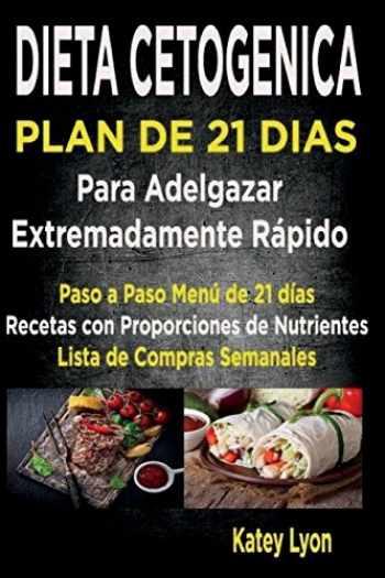9781539475262-1539475263-Dieta Cetogénica Plan De 21 Días Para Adelgazar: Paso A Paso Menú De 21 Días, Recetas Con Proporciones De Nutrientes Incluidos Y La Lista De Compras ... Cetogenica) (Volume 2) (Spanish Edition)