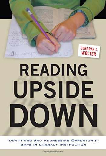 9780807756652-0807756652-Reading Upside Down: Identifying and Addressing Opportunity Gaps in Literacy Instruction