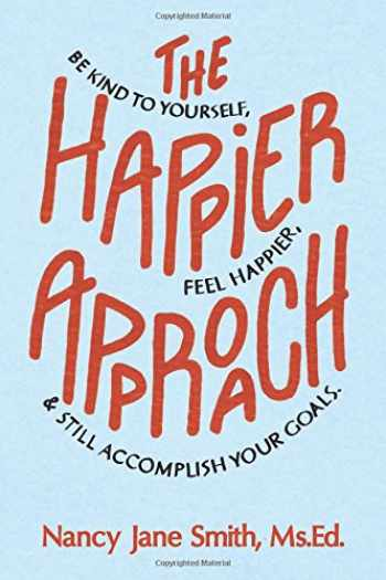 9780991250530-0991250532-The Happier Approach: Be Kind to Yourself, Feel Happier, and Still Accomplish Your Goals