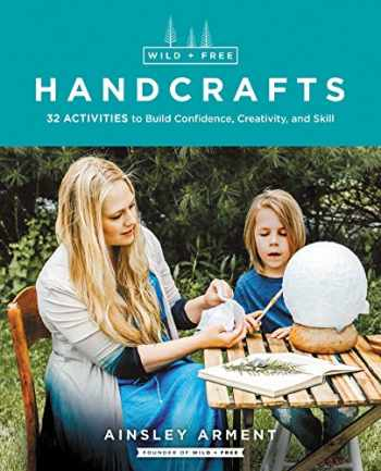 9780062916556-0062916556-Wild and Free Handcrafts: 32 Activities to Build Confidence, Creativity, and Skill