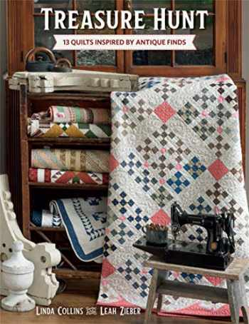 9781683560470-1683560477-Treasure Hunt: 13 Quilts Inspired by Antique Finds