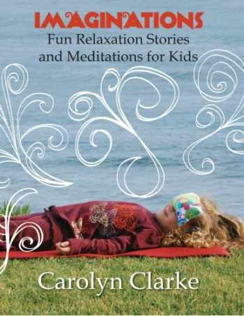 9781463512026-1463512023-Imaginations: Fun Relaxation Stories and Meditations for Kids (Volume 1)