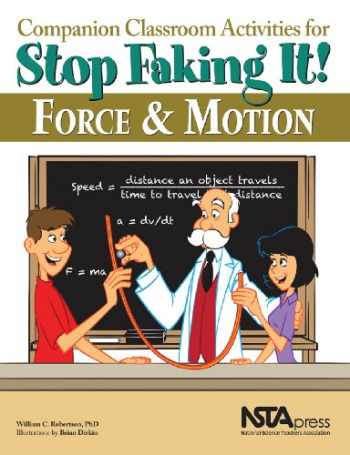 9781936137282-1936137283-Companion Classroom Activities for Stop Faking It! Force and Motion - PB295X (Stop Faking It! Finally Understanding Science So You Can Teach it)