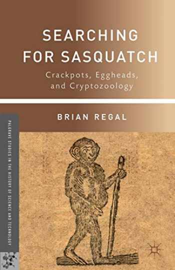 9781137349439-1137349433-Searching for Sasquatch: Crackpots, Eggheads, and Cryptozoology (Palgrave Studies in the History of Science and Technology)