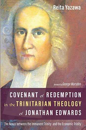 9781532643781-1532643780-Covenant of Redemption in the Trinitarian Theology of Jonathan Edwards: The Nexus between the Immanent Trinity and the Economic Trinity