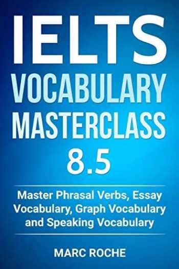 9781791536855-1791536859-IELTS Vocabulary Masterclass 8.5. Master Phrasal Verbs, Essay Vocabulary, Graph Vocabulary & Speaking Vocabulary