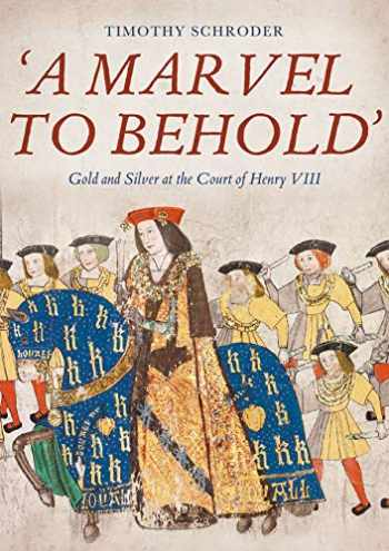 9781783275076-1783275073-A Marvel to Behold': Gold and Silver at the Court of Henry VIII