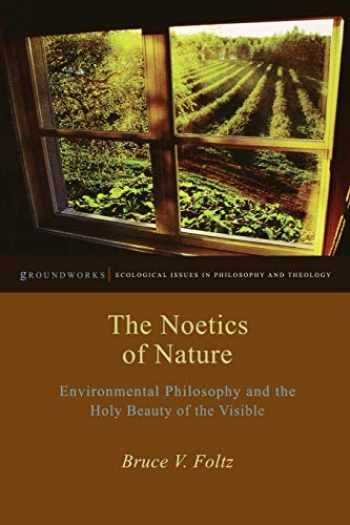 9780823254651-0823254658-The Noetics of Nature: Environmental Philosophy and the Holy Beauty of the Visible (Groundworks: Ecological Issues in Philosophy and Theology)