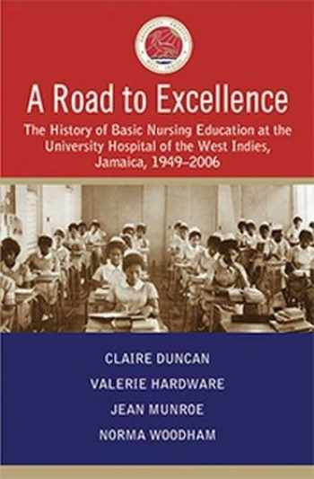 9789766530228-976653022X-A Road to Excellence: The History of Basic Nursing Education at the University Hospital of the West Indies, Jamaica, 1949-2006
