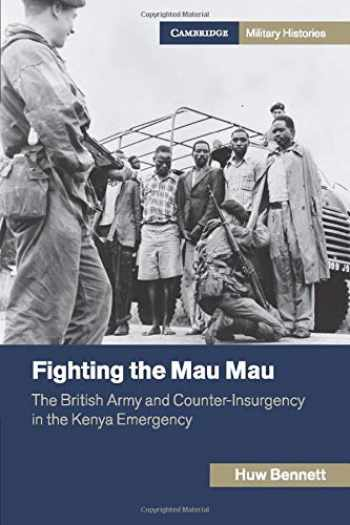 9781107656246-1107656249-Fighting the Mau Mau: The British Army and Counter-Insurgency in the Kenya Emergency (Cambridge Military Histories)