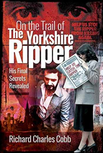 9781526748768-1526748762-On the Trail of the Yorkshire Ripper: His Final Secrets Revealed