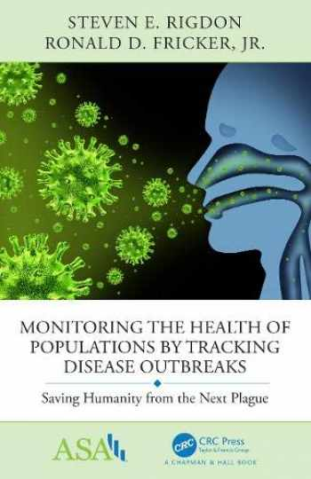 9781138742345-1138742341-Monitoring the Health of Populations by Tracking Disease Outbreaks: Saving Humanity from the Next Plague (ASA-CRC Series on Statistical Reasoning in Science and Society)