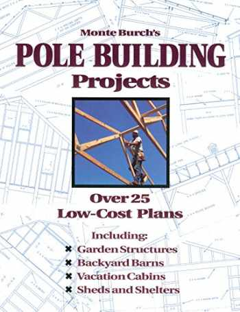 9780882668598-0882668595-Monte Burch's Pole Building Projects: Over 25 Low-Cost Plans