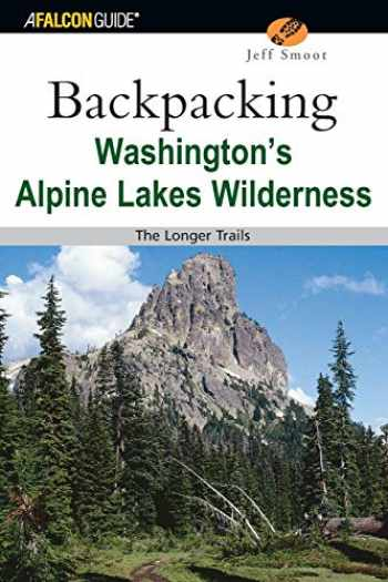 9780762730988-0762730986-Backpacking Washington's Alpine Lakes Wilderness: The Longer Trails (Regional Hiking Series)