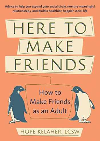9781646040049-164604004X-Here to Make Friends: How to Make Friends as an Adult: Advice to Help You Expand Your Social Circle, Nurture Meaningful Relationships, and Build a Healthier, Happier Social Life