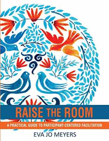 9781949298093-1949298094-Raise the Room: A practical guide to participant-centered facilitation