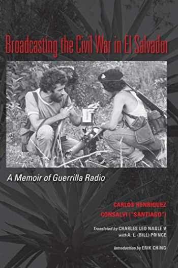 9780292728950-0292728956-Broadcasting the Civil War in El Salvador: A Memoir of Guerrilla Radio (Llilas Translations from Latin America)