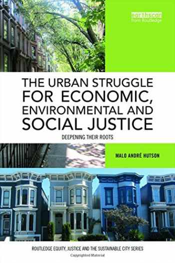 9781138817708-1138817708-The Urban Struggle for Economic, Environmental and Social Justice: Deepening their roots (Routledge Equity, Justice and the Sustainable City series)