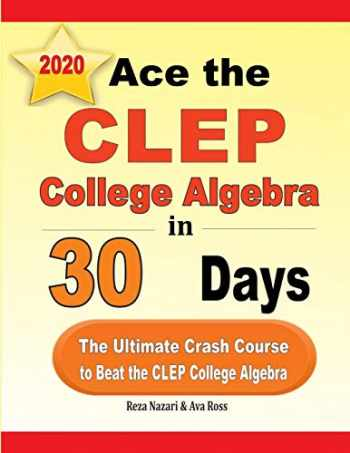9781646121564-1646121562-Ace the CLEP College Algebra in 30 Days: The Ultimate Crash Course to Beat the CLEP College Algebra Test