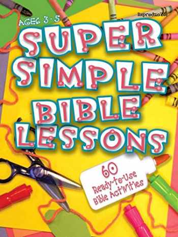 9780687497706-0687497701-Super Simple Bible Lessons (Age 3 - 5): 60 Ready-To-Use Bible Activities for Ages 3 - 5