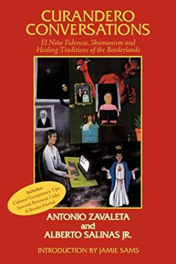 9781449000882-1449000886-Curandero Conversations: El Niño Fidencio, Shamanism and Healing Traditions of the Borderlands