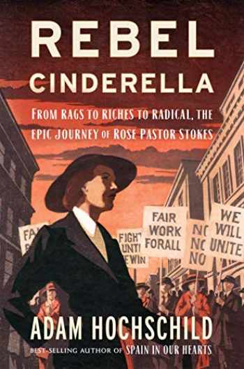 9781328866745-1328866742-Rebel Cinderella: From Rags to Riches to Radical, the Epic Journey of Rose Pastor Stokes