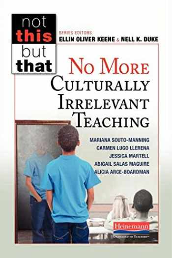 9780325089799-0325089795-No More Culturally Irrelevant Teaching (Not This but That)