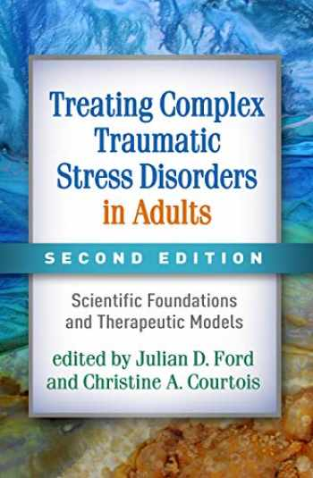 9781462543625-1462543626-Treating Complex Traumatic Stress Disorders in Adults, Second Edition: Scientific Foundations and Therapeutic Models