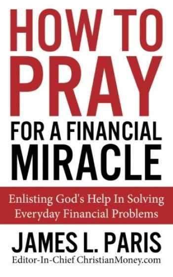 9781480188594-148018859X-How To Pray For A Financial Miracle: Enlisting God's Help In Solving Everyday Financial Problems