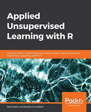 9781789956399-1789956390-Applied Unsupervised Learning with R: Uncover hidden relationships and patterns with k-means clustering, hierarchical clustering, and PCA