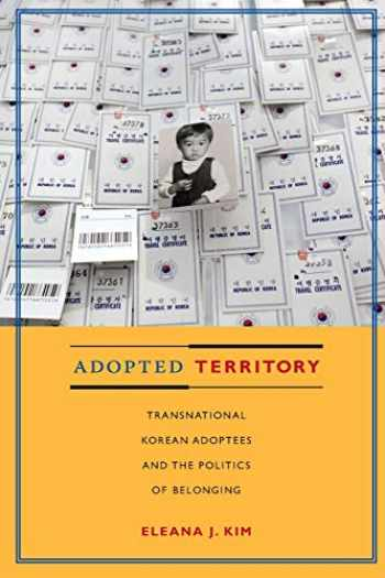 9780822346951-0822346958-Adopted Territory: Transnational Korean Adoptees and the Politics of Belonging