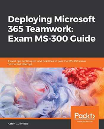 9781838987732-1838987738-Deploying Microsoft 365 Teamwork: Exam MS-300 Guide: Expert tips, techniques, and practices to pass the MS-300 exam on the first attempt