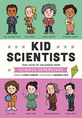 9781683690740-1683690745-Kid Scientists: True Tales of Childhood from Science Superstars (Kid Legends)