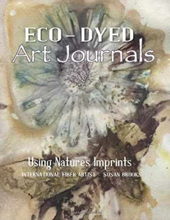 9781733195607-1733195602-Eco-Dyed Art Journals: Using Nature's Imprints