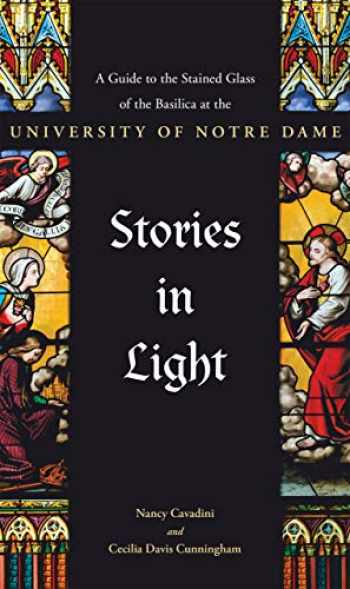 9780268107420-0268107424-Stories in Light: A Guide to the Stained Glass of the Basilica at the University of Notre Dame
