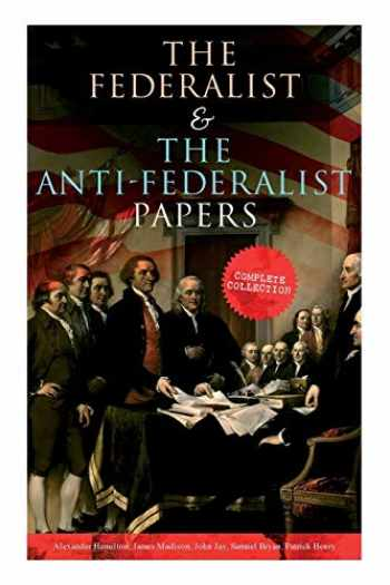 9788027331802-8027331803-The Federalist & The Anti-Federalist Papers: Complete Collection: Including the U.S. Constitution, Declaration of Independence, Bill of Rights, Important Documents by the Founding Fathers & more