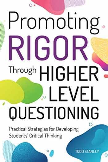 9781618218995-1618218999-Promoting Rigor Through Higher Level Questioning: Practical Strategies for Developing Students' Critical Thinking