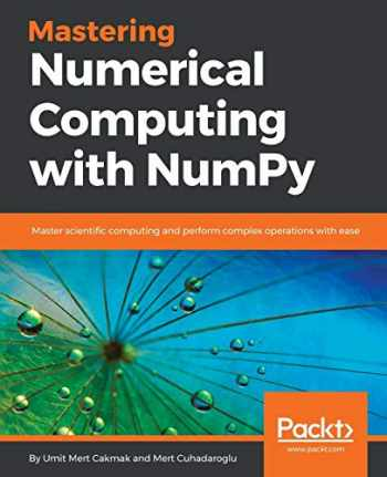 9781788993357-1788993357-Mastering Numerical Computing with NumPy: Master scientific computing and perform complex operations with ease
