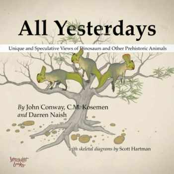 9781291177121-1291177124-All Yesterdays: Unique and Speculative Views of Dinosaurs and Other Prehistoric Animals