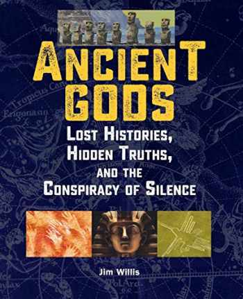 9781578596140-1578596149-Ancient Gods: Lost Histories, Hidden Truths, and the Conspiracy of Silence