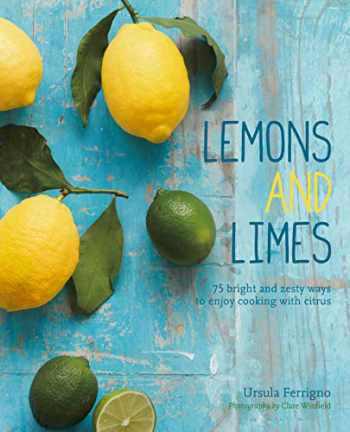 9781849758062-1849758069-Lemons and Limes: 75 bright and zesty ways to enjoy cooking with citrus