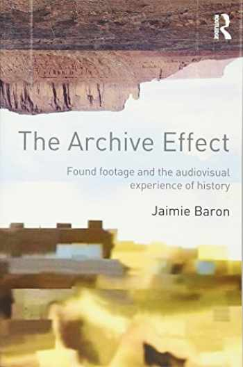 9780415660730-0415660734-The Archive Effect: Found Footage and the Audiovisual Experience of History