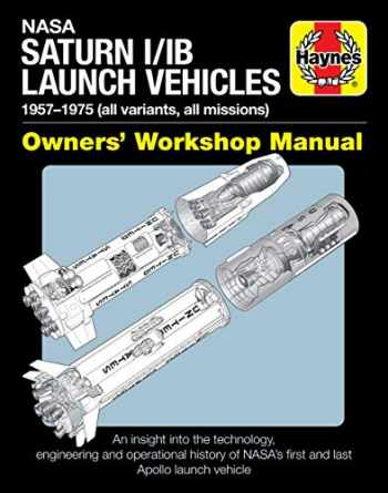 9781785216596-1785216597-NASA Saturn I/IB Launch Vehicles Owner's Workshop Manual: 1958-1975 (Apollo 7 to Apollo-Soyuz Test Project) - An insight into the technology, ... NASA's first and last Apollo launch vehicle